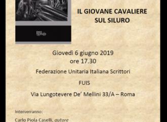 """""""IL GIOVANE CAVALIERE SUL SILURO"""" DI C. P. CASELLI, PRESENTAZIONE ALLA FUIS, 6 GIUGNO 2019"""